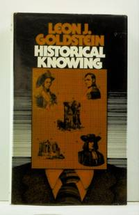 Historical Knowing by  Leon J Goldstein - Hardcover - 1976 - from Cat's Cradle Books and Biblio.com