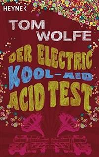 Der Electric Kool Aid Acid Test: Die legendAre Reise von Ken Kesey und den Merry Pranksters