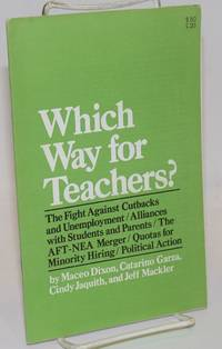 Which way for teachers? The fight against cutbacks and unemployment / alliances with students and parents / the AFT-NEA merger / quotas for minority hiring / political action
