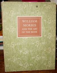 image of William Morris and the Art of the Book:  With Essays on William Morris, As  Book Collector by Paul Needham, As Calligrapher by Joseph Dunlap, and As  Typographer by John Dreyfus