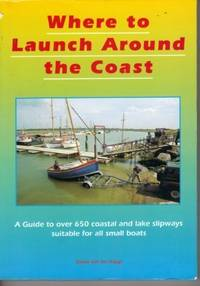 Where to Launch Around the Coast: Guide to Coastal and Lake Launching Sites for Small Boats Around the UK by Diana Van Der Klugt - Paperback - 1994 - from Bookbarn (SKU: 2009733)