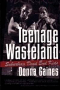 Teenage Wasteland : Suburbia's Dead End Kids
