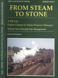 image of From Steam to Stone, - A BR Life - Engine Cleaner to Stone Projects Manager, Volume 2: Onwards Into Management (Series RS13)