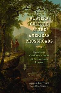 Western Culture at the American Crossroads: The Conflict Over the Nature of Science and Reason...