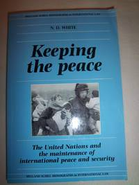 Keeping the Peace: The United Nations and the Maintenance of International Peace and Security