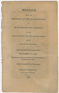 Message from the President of the United States, to both houses of Congress at the Commencement of the second session of the eleventh Congress. November 29, 1809. Read, and referred to a committee of the whole House on the state of the Union [with] Documents Accompanying the Message from the President of the United States, to both houses of Congress at the Commencement of the second session of the eleventh Congress. November 29, 1809 [with] Documents Accompanying the Message from the President of the United States, to both houses of Congress at the Commencement of the second session of the eleventh Congress. November 29, 1809. Read, and referred to a committee of the whole House on the state of the Union (Three Documents]