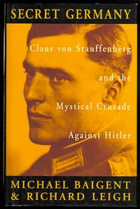 image of SECRET GERMANY: CLAUS VON STAUFFENBERG AND THE MYSTICAL CRUSADE AGAINST HITLER.