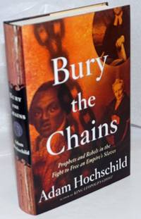 image of Bury the Chains; Prophets and Rebels in the Fight to Free an Empire's Slaves