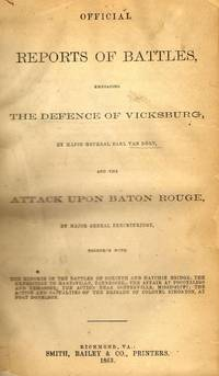 Official Reports of Battles, Embracing the Defence of Vicksburg, by Major General Earl Van Dorn,...