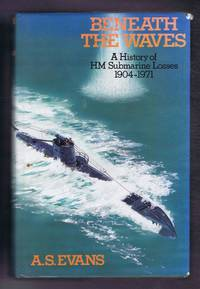 Beneath the Waves. A History of HM Submarine Losses