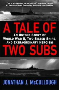 A Tale of Two Subs : An Untold Story of World War II, Two Sister Ships, and Extraordinary Heroism