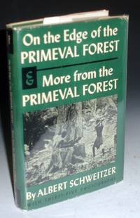 image of On the Edge of the Primeval Forest and More from the Primeval Forest, Experiences and Observations of a Doctor in Equatorial Africa