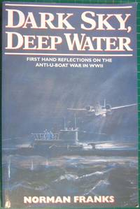 Dark Sky, Deep Water: First Hand Reflections on the Anti-U-boat War in Europe in WWII by  Norman Franks - Paperback - 1999 - from Hanselled Books and Biblio.co.uk