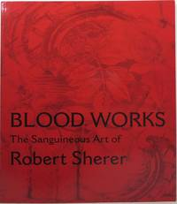 image of Blood Works: The Sanguineous Art of Robert Sherer