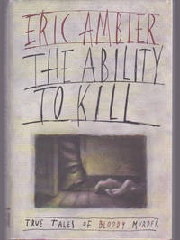 The Ability to Kill : True Tales of Bloody Murder