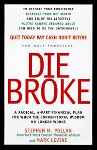 Die Broke : A Radical Four-Part Financial Plan by Mark Levine; Stephen M. Pollan - 1997