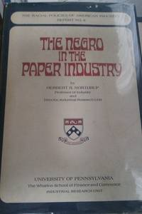 THE NEGRO IN THE PAPER INDUSTRY The Racial Policies of American Industry. Report No. 8
