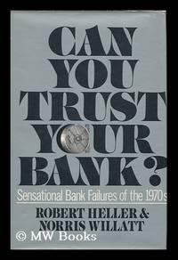 Can You Trust Your Bank? / by Robert Heller and Norris Willatt by  Robert (1932-) Heller - First Edition - 1977 - from MW Books Ltd. and Biblio.com