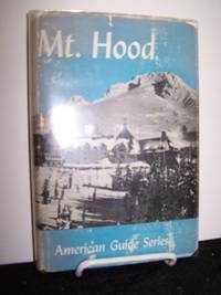 Mount Hood: A Guide ( American Guide Series).