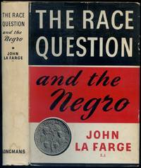 The Race Question and the Negro: A Study of the Catholic Doctrine on Interracial Justice, by John La Farge