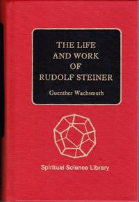 The Life and Work of Rudolf Steiner From the Turn of the Century to His Death.