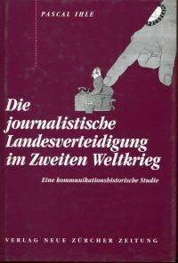 Die  journalistische Landesverteidigung im Zweiten Weltkrieg.