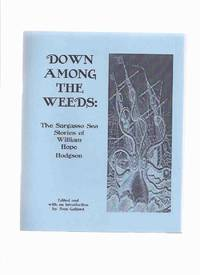 Down Among the Weeds:  The Sargasso Sea Stories of William Hope Hodgson (inc. From the Tideless Sea; More News from the Homebird; The Mystery of the Derelict; The Weed Men; The Finding of the Graiken )