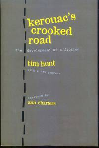 Kerouac's Crooked Road: Development of a Fiction by  Tim; University of California Press Hunt - Paperback - First Thus - 1996 - from citynightsbooks (SKU: 4367)