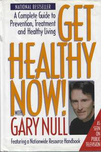 Get Healthy Now! A Complete Guide to Prevention  Treatment and Healthy Living