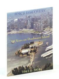HMCS Discovery - 60 Years on Deadmans Island 1943 to 2003