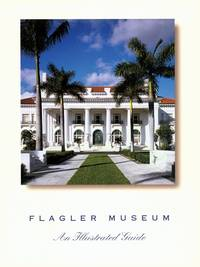 Flagler Museum, An Illustrated Guide