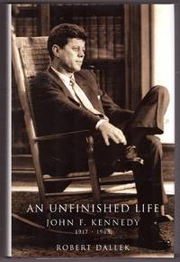 An Unfinished Life  John F. Kennedy, 1917-1963