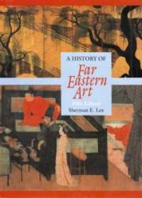 A History of Far Eastern Art: 5th Edition by Sherman E. Lee - Hardcover - 1994-08-09 - from Books Express and Biblio.com