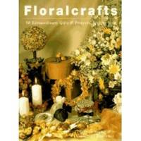 FLORALCRAFTS 50 Extraordinary Gifts & Projects