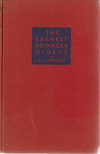 The Earnest Drinker's Digest: A Short And Simple Account Of Alcoholic Beverages (with A Glossary) For Curious Drinkers