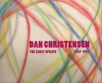 Dan Christensen: The Early Sprays, 1967-1969