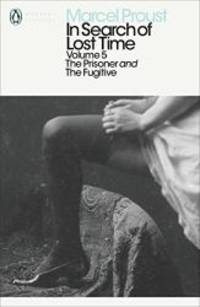 The Prisoner and The Fugitive (In Search of Lost Time, Volume 5) (v. 5)