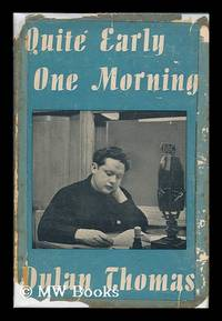 image of Quite early one morning : broadcasts by Dylan Thomas ; preface by Aneirin Talfan Davies