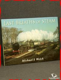 Last Breaths of Steam: Commemorating the Thirtieth Anniversary of the End of BR Steam by Michael S. Welch - First Edition - 1998 - from BookLovers of Bath (SKU: 171353)
