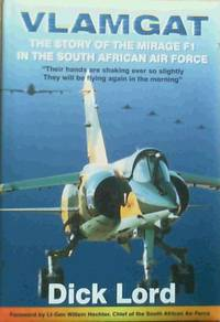 Vlamgat : the Story of the Mirage F-1 in the South African Air Force by  Dick Lord - 1st Edition - 2000 - from Chapter 1 Books and Biblio.com