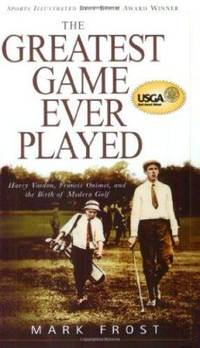image of The Greatest Game Ever Played: Harry Vardon, Francis Ouimet, and the Birth of Modern Golf