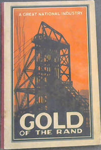 The Gold of the Rand: A Great National Industry (1887-1927)