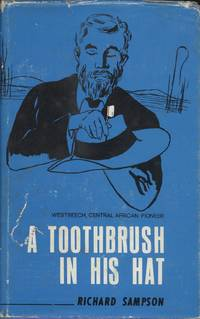 The Man With a Toothbrush in His Hat : The Story and Times of George Copp Westbeech in Central...