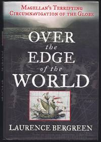 Over the Edge of the World: Magellan's Terrifying Circumnavigation of the Globe by  Laurence Bergreen - 1st Edition 1st Printing - 2003 - from Granada Bookstore  (Member IOBA) (SKU: 034460)