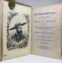 Our sister republic: a gala trip through tropical Mexico in 1869-70.