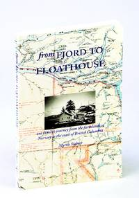 From Fjord to Floathouse: One Family's Journey from the Farmlands of Norway to the Coast of British Columbia