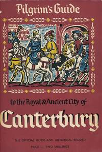 Pilgrim's Guide to the Royal & Ancient City of Canterbury The Official  Guide and Historic Record