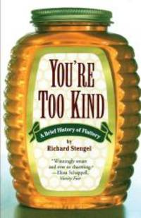 You're Too Kind A Brief History of Flattery by Richard Stengel - Paperback - 2002-09-05 - from Books Express and Biblio.com