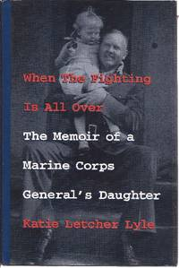 When the Fighting is All Over:The Memoirs of a Marine Corps General's Daughter