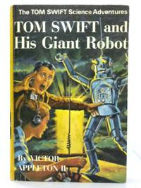 Tom Swift and His Giant Robot. by Victor Appleton II - 1969